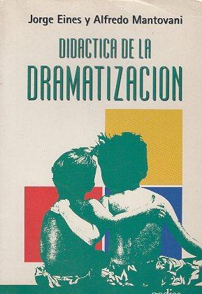 DIDACTICA DE LA DRAMATIZACION: JORGE EINES Y