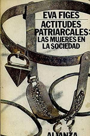 ACTITUDES PATRIACARLES. LAS MUJERES EN LA SOCIEDAD. TRADUCTORA CARMEN MARTIN GAITE.: EVA FIGES