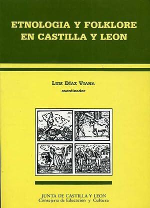 ETNOLOGIA Y FOLKLORE EN CASTILLA Y LEON: LUIS DIAZ VIANA, COORDINADOR