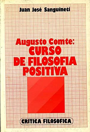 AUGUSTO COMTE: CURSO DE FILOSOFIA POSITIVA: JUAN JOSE SANGUINETTI