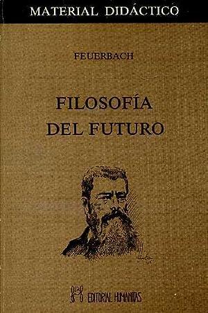 PRINCIPIOS DE LA FILOSOFIA DEL FUTURO Y OTROS ESCRITOS. INTRODUCCION, TRADUCCION, NOTAS Y ...
