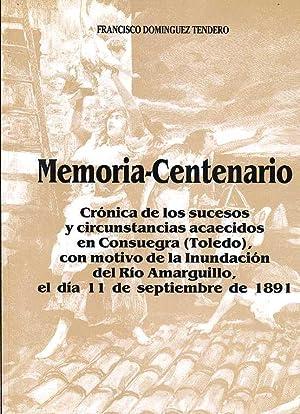 MEMORIA CENTENARIO CRONICA DE LOS SUCESOS Y CIRCUNSTANCIAS ACAECIDOS EN CONSUEGRA -TOLEDO-, CON ...