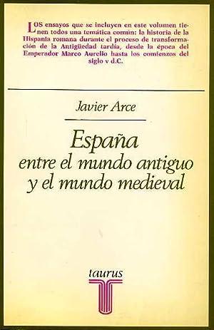 ESPAÑA ENTRE EL MUNDO ANTIGUO Y EL MUNDO MEDIEVAL: JAVIER ARCE