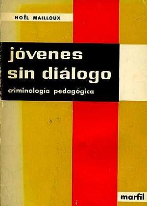 JOVENES SIN DIALOGO. CRIMINOLOGIA PEDAGOGICA: NOEL MAILLOUX