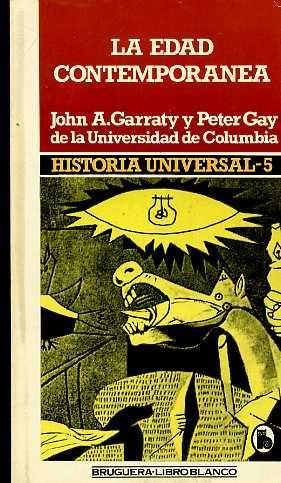 LA EDAD CONTEMPORANEA, HISTORIA UNIVERSAL 5: JOHN A. GARRATY Y PETER GAY DE LA UNIVERSIDAD DE ...