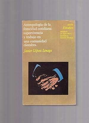 ANTROPOLOGIA DE LA FEROCIDAD COTIDIANA. SUPERVIVENCIA Y: JAVIER LOPEZ LINAGE