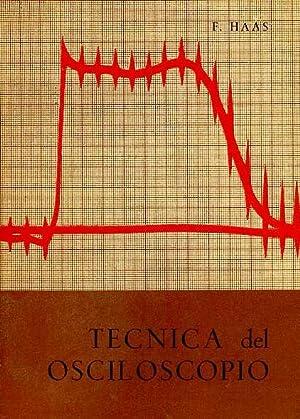 TECNICA DEL OSCILOSCOPIO. MECANISMO Y PARTES CONSTITUYENTES. FUNCIONAMIENTO: F. HAAS