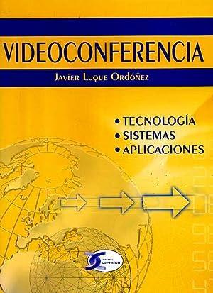 JAVIER LUQUE ORDOÑEZ: VIDEOCONFERENCIA. TECNOLOGIA. SISTEMAS. APLICACIONES