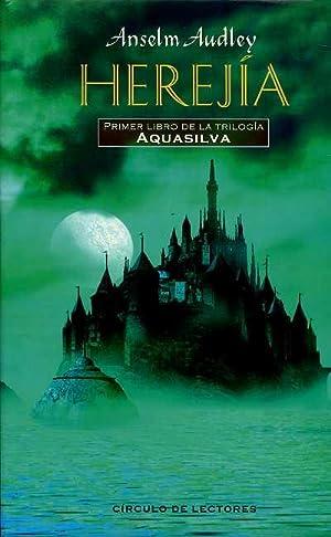 HEREJIA. PRIMERLIBRO DE LA TRILOGIA AQUASILVA. TRADUCCION: ANSELM AUDLEY