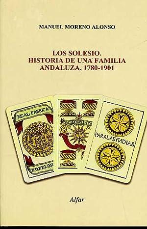 LOS SOLESIO. HISTORIA DE UNA FAMILIA ANDALUZA, 1780-1901: MANUEL MORENO ALONSO JULIAN SOLESIO LILLO