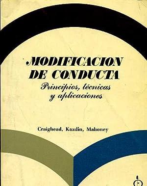 MODIFICACION DE CONDUCTA. PRINCIPIS, TECNICAS Y APLICACIONES.: CRAIGHEAD, KAZDIN, MAHONEY