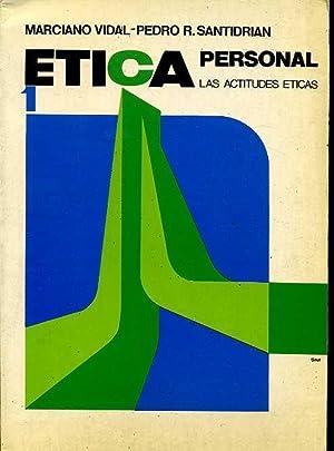 ETICA PERSONAL I. LAS ACTITUDES ETICAS: MARCIANO VIDAL Y PEDRO R. SANTIDRIAN