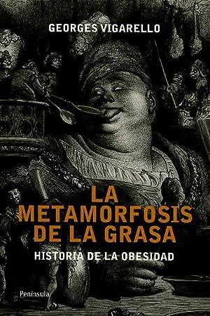 LA METAMORFOSIS DE LA GRASA. HISTORIA DE LA OBESIDAD. DESDE LA EDAD MEDIA HAST ELK SIGLO XX.: ...