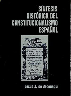 SINTESIS HISTORICA DEL CONSTITUCIONALISMO ESPAÑOL: JESUS J. DE ARCENEGUI