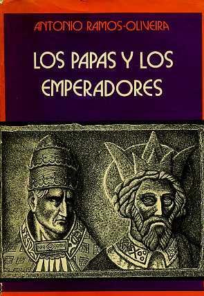 LOS PAPAS Y LOS EMPERADORES -LA EDAD: ANTONIO RAMOS-OLIVEIRA