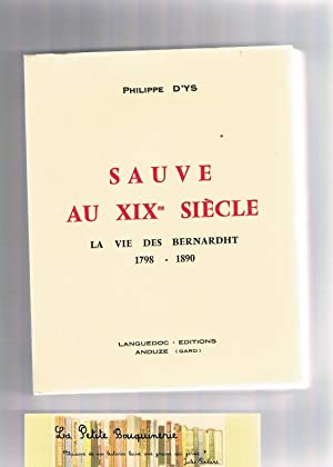 Sauve Au XIXme Siecle - La Vie Des Bernardht 1798 - 1890: Philippe d'Ys