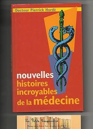 Nouvelles histoires incroyables de la médecine: Docteur Pierrick Hordé