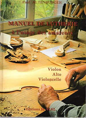 Manuel de Lutherie à l'usage des amateurs.: Altenburger Paul