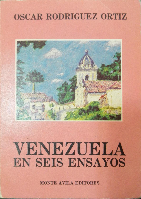 Venezuela en seis ensayos - Uslar Pietri, Arturo; Picon-Salas, Mariano; Key, Santiago; Urbaneja, Luis Manuel; Coll, Pedro Emilio; Araujo, Orlando