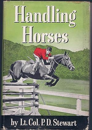 HANDLING HORSES, HC w/DJ: Stewart, Lt.-Col. P.D.