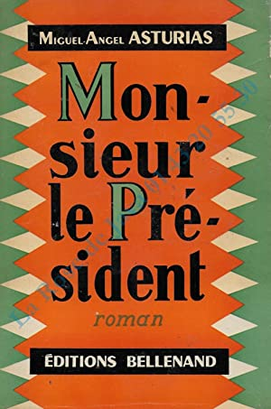 Monsieur le Président. Roman guatélmatèque. Traduction de Georges Pillement, Fransisca Garcias et...