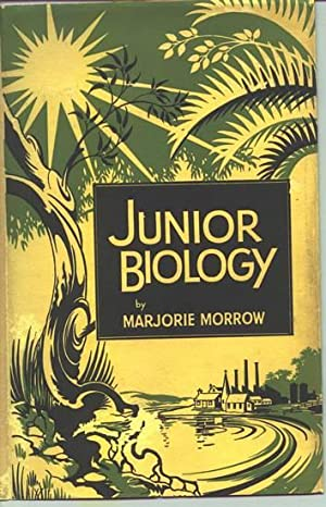 Junior Biology: A Text-Book of Biology for: MORROW, Marjorie.