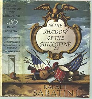 In the Shadow of the Guillotine. Comprising: SABATINI, Rafael.