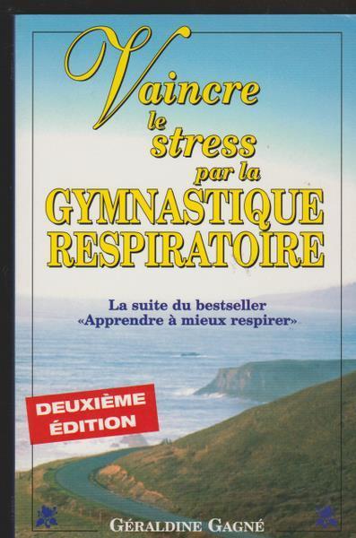 VAINCRE LE STRESS PAR LA GYMNASTIQUE RESPIRATOIRE - Gagné