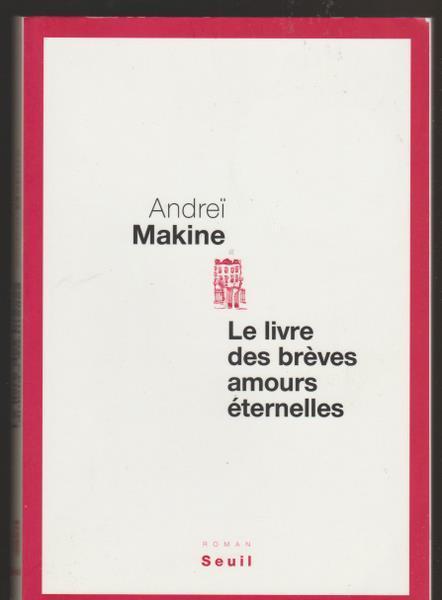 Le livre des brèves amours eternelles - Andrei Makine