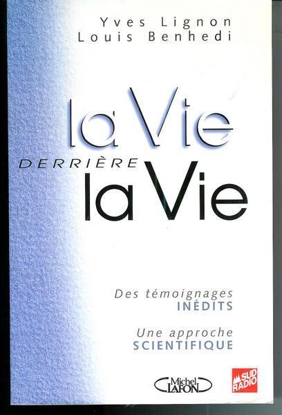 La Vie Derriere La Vie. Des Témoignages Inédits, Une Approche Scientifique - Lignon, Yves; Benhedi, Louis