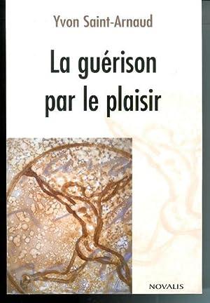 La guérison par le plaisir: Saint-Arnaud, Yvon