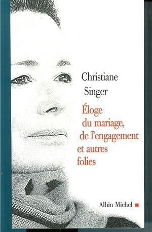 Eloge Du Mariage, de L'Engagement Et Autres: Singer, Christiane