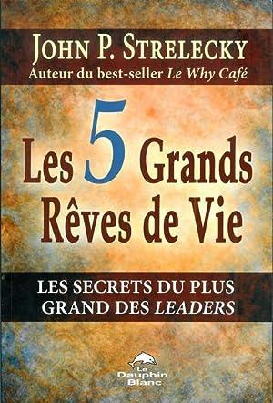 Les 5 Grands Rêves de Vie : Les secrets du plus grand des leaders: Strelecky, John