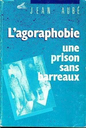 L'agoraphobie. Une Prison Sans Barreaux: Aube Jean