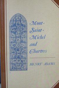 Mont-Saint-Michel and Chartres : A Study of: Adams, Henry