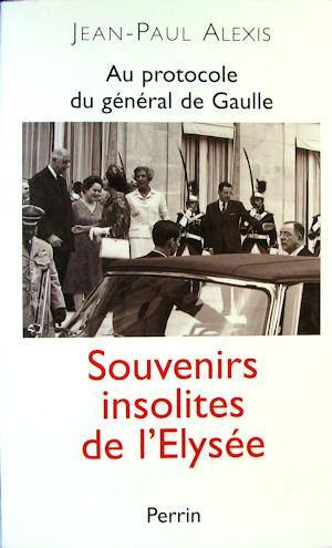 Au protocole du general de Gaulle: Souvenirs: Alexis, Jean-Paul