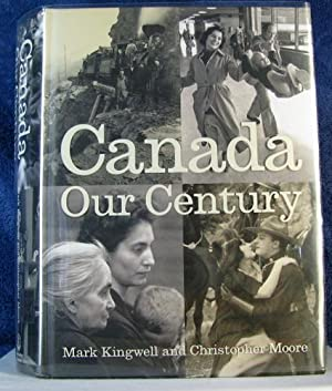 Canada: Our Century 500 Visions, 100 Voices: Kingwell, Mark;Moore, Christopher;Borins,