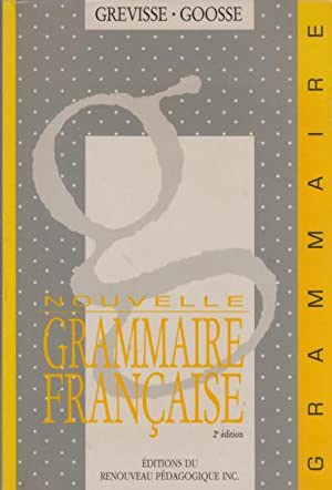 Nouvelle Grammaire Francaise: Maurice Grevisse; Andre