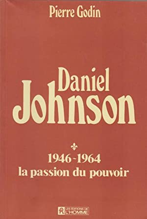 Daniel Johnson: 1946-1964 : La Passion Du Pouvoir (French Edition)
