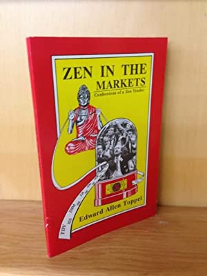 Zen in the markets: Or confessions of a Zen trader: Toppel, Edward Allen