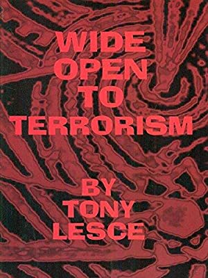 Wide Open to Terrorism: Lesce, Tony