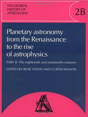 The General History of Astronomy: Volume 2, Planetary Astronomy from the Renaissance to the Rise ...