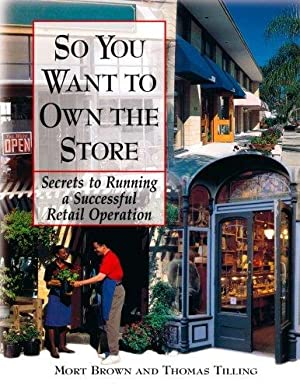 So You Want To Own The Store : Secrets to Running a Successful Retail Operation