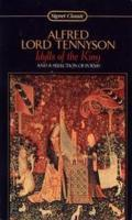 Idylls of the King and a Selection: Tennyson, Alfred