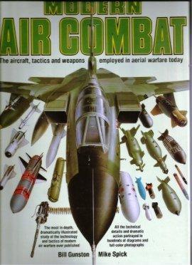Modern Air Combat: The Aircraft, Tactics and: Gunston, Bill; Spick,