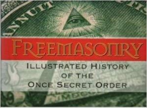 Freemasonry: Illustrated History of the Once Secret Order