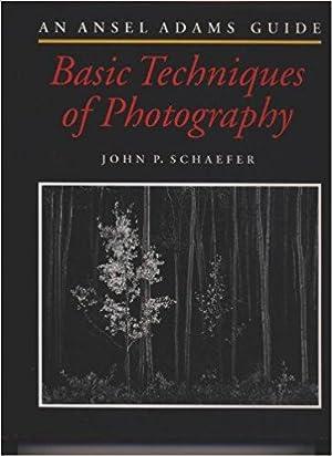 An Ansel Adams Guide : Basic Techniques: Schaefer, John P.;