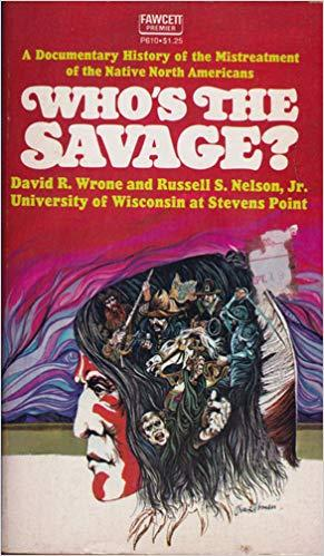 Who's The Savage? A Documentary History of the MIstreatment of the Native North Americans