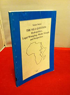The Nile Question: Hydropolitics, Legal Wrangling, Modus Vivendi, and Perspectives (Geography): ...