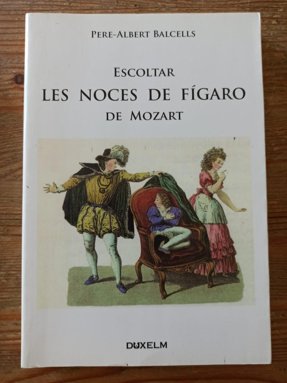 ESCOLTAR LES NOCES DE FÍGARO DE MOZART : - Pere Albert Balcells